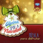 Alpina Sabe A Navidad 2013: Musica Para Disfrutar