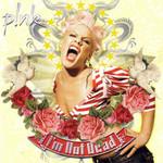 I'm Not Dead (International Version) Pink