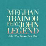Like I'm Gonna Lose You (Featuring John Legend) (Cd Single) Meghan Trainor
