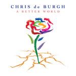 A Better World Chris De Burgh