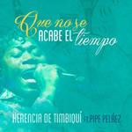 Que No Se Acabe El Tiempo (Featuring Felipe Pelaez) (Cd Single) Herencia De Timbiqui