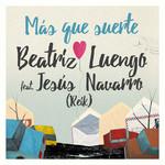 Mas Que Suerte (Featuring Jesus Navarro) (Cd Single) Beatriz Luengo