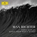 Three Worlds: Music From Woolf Works Max Richter