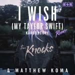 I Wish (My Taylor Swift) (Karboncopy Remix) (Cd Single) The Knocks