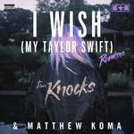 I Wish (My Taylor Swift) (Remixes) (Ep) The Knocks