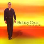 Caminando Bobby Cruz