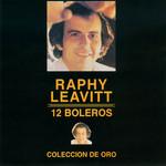 12 Boleros: Coleccion De Oro Raphy Leavitt Y Orquesta La Selecta