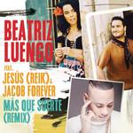 Mas Que Suerte (Featuring Jesus Navarro & Jacob Forever) (Remix) (Cd Single) Beatriz Luengo