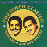 Lo Mejor De Conjunto Clasico: Cantando Johnny Rivera Conjunto Clasico