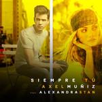 Siempre Tu (Featuring Alexandra Stan) (Cd Single) Axel Muñiz