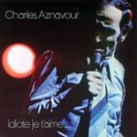 Idiote Je T'aime Aznavour