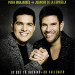 Lo Que Tu Querias, Un Vallenato Peter Manjarres & Juancho De La Espriella