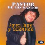 Ayer, Hoy Y Siempre Pastor De Los Santos