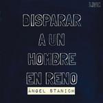 Disparar A Un Hombre En Reno (Live) (Ep) Angel Stanich