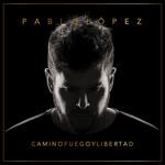 Camino, Fuego Y Libertad Pablo Lopez