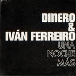 Una Noche Mas (Featuring Ivan Ferreiro) (Cd Single) Dinero