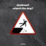 Where's The Drop? Deadmau5