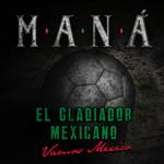 El Gladiador Mexicano (Vamos Mexico) (Cd Single) Mana