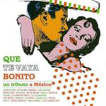Que Te Vaya Bonito (Un Tributo A Mexico)