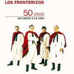 50 Años: Un Canto A La Vida Los Fronterizos