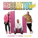 Reggaeton Ton (Featuring Nacho) (Cd Single) Alexis & Fido