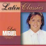 Latin Classics Luis Miguel