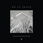Do It Again (Featuring Travis Greene & Kierra Sheard) [Gospel Radio Edit] (Feat. Travis Greene & Kie Elevation Collective