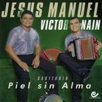 Piel Sin Alma Jesus Manuel & Victor Nain