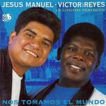 Nos Tomamos El Mundo Jesus Manuel & Victor Reyes
