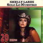 Solo Lo Nuestro: 20 Exitos Shelly Lares