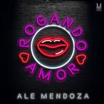 Rogando Amor (Cd Single) Ale Mendoza