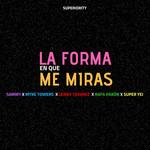 La Forma En Que Me Miras (Featuring Sammy, Myke Towers, Lenny Tavarez & Rafa Pabon) (Cd Single) Super Yei
