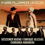 Nos Fuimos Lejos (Featuring Enrique Iglesias & Charanga Habanera) (Tropical Version) (Cd Single) Descemer Bueno
