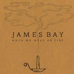 When We Were On Fire (Cd Single) James Bay