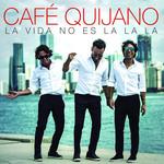 La Vida No Es La La La Cafe Quijano