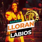 Lloran Mis Labios (Cd Single) Rafaga