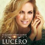 Si Quieres Verme Llorar (Cd Single) Lucero