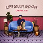 Life Must Go On Quinn Xcii