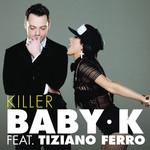 Killer (Featuring Tiziano Ferro) (Cd Single) Baby K