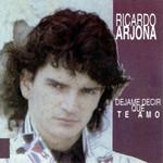 Dejame Decir Que Te Amo Ricardo Arjona