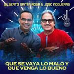 Que Se Vaya Lo Malo Y Que Venga Lo Bueno (Featuring Jose Nogueras) (Cd Single) Gilberto Santa Rosa