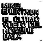 El Ultimo Vuelo Del Hombre Bala Mikel Erentxun