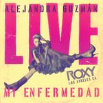 Mi Enfermedad (Live At The Roxy) (Cd Single) Alejandra Guzman