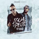 Igual O Peor (Featuring Randy Nota Loca) (Cd Single) Nio Garcia