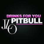 Drinks For You (Ladies Anthem) (Featuring Jennifer Lopez) (Cd Single) Pitbull