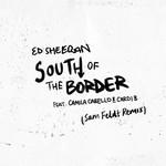 South Of The Border (Featuring Camila Cabello & Cardi B) (Sam Feldt Remix) (Cd Single) Ed Sheeran
