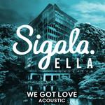 We Got Love (Featuring Ella Henderson) (Acoustic) (Cd Single) Sigala