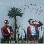 Solo Te Quiero Conmigo (Featuring Dragon Rojo) (Cd Single) Buxxi