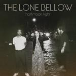 Half Moon Light The Lone Bellow