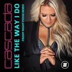 Like The Way I Do (Friday Night Posse Remix) (Cd Single) Cascada